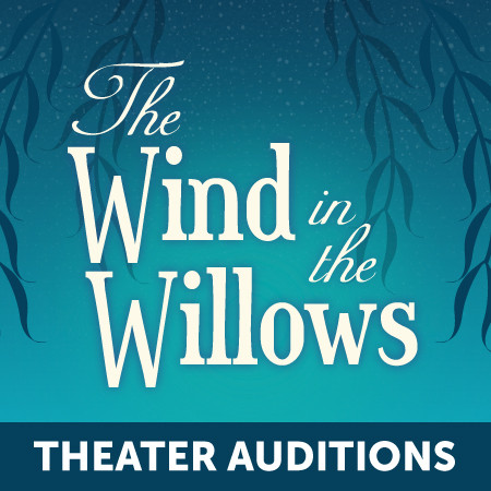 The Wind in the Willows Theater Auditions
