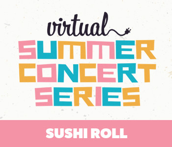 Virtual Concert: Sushi Roll